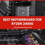 Best Motherboard for Ryzen 5 2400g Review 2021