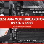 Best AM4 Motherboard for Ryzen 5 3600 Review Guide