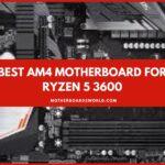 Best AM4 Motherboard for Ryzen 5 3600