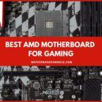 Best AMD Motherboard for Gaming 2021 - Top 5 Picks Reviewed
