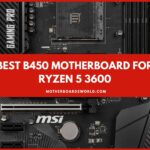 Best B450 Motherboard for Ryzen 5 3600 Review Guide 2021