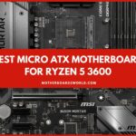 Best Micro ATX Motherboard for Ryzen 5 3600 Review Guide