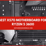 Top 5 Best X570 Motherboard for Ryzen 5 3600 Review