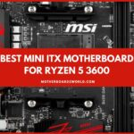 Best Mini ITX Motherboard for Ryzen 5 3600 Review Guide