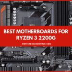 Best Motherboard for Ryzen 3 2200g Reviews 2021