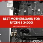 Best Motherboard for Ryzen 5 3400g Review 2021