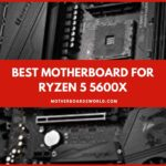 Best motherboard for Ryzen 5 5600x Review & Buying Guide 2021